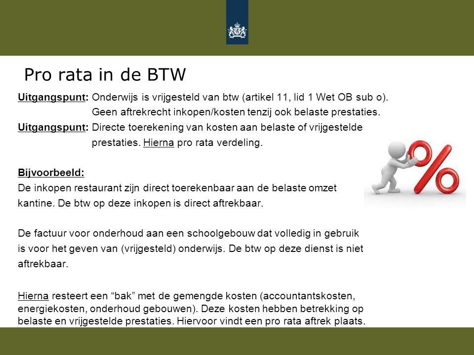 Pro rata in de BTW Uitgangspunt: Onderwijs is vrijgesteld van btw (artikel 11, lid 1 Wet OB sub o). Geen aftrekrecht inkopen/kosten tenzij ook belaste