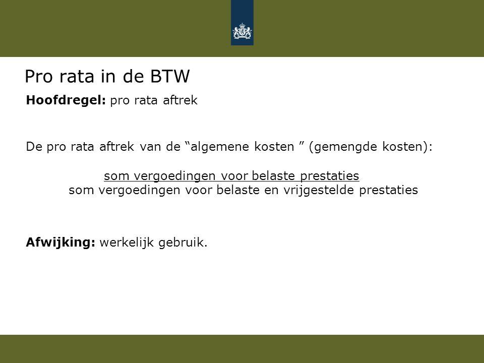 """Pro rata in de BTW Hoofdregel: pro rata aftrek De pro rata aftrek van de """"algemene kosten """" (gemengde kosten): som vergoedingen voor belaste prestatie"""