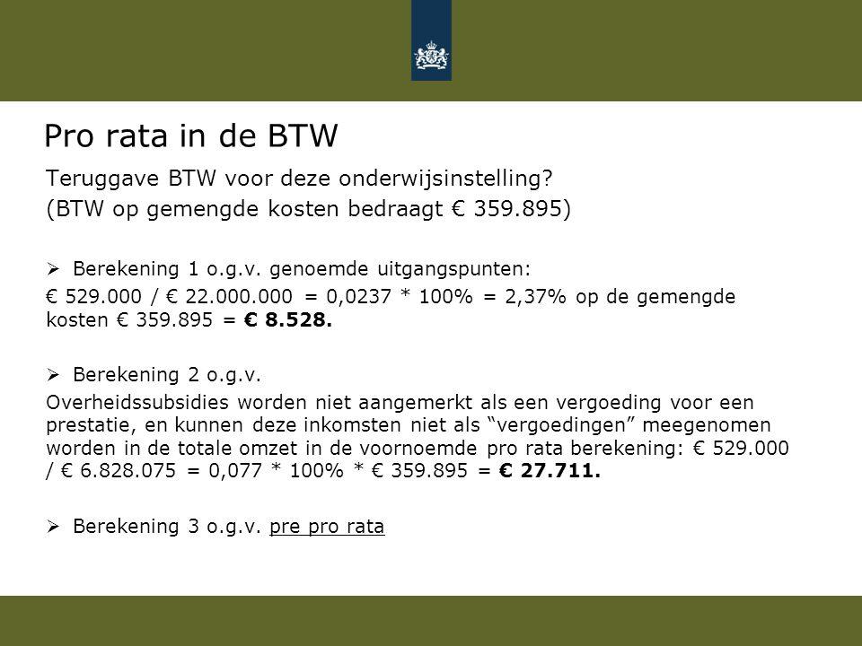 Pro rata in de BTW Teruggave BTW voor deze onderwijsinstelling? (BTW op gemengde kosten bedraagt € 359.895)  Berekening 1 o.g.v. genoemde uitgangspun