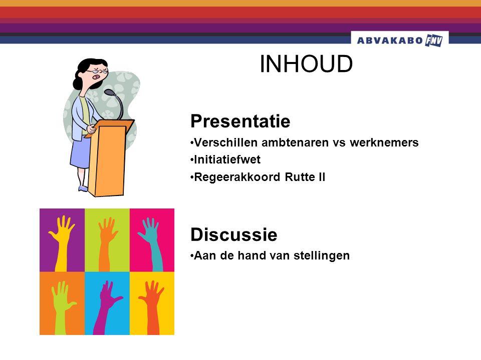 INHOUD Presentatie Verschillen ambtenaren vs werknemers Initiatiefwet Regeerakkoord Rutte II Discussie Aan de hand van stellingen