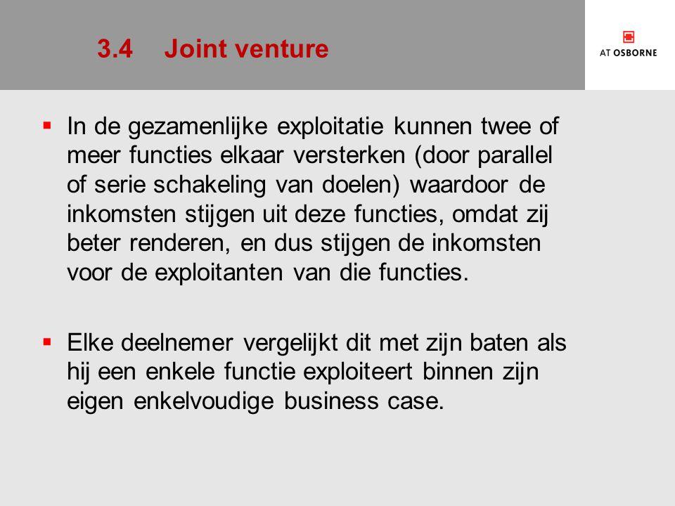 3.4Joint venture  In de gezamenlijke exploitatie kunnen twee of meer functies elkaar versterken (door parallel of serie schakeling van doelen) waardoor de inkomsten stijgen uit deze functies, omdat zij beter renderen, en dus stijgen de inkomsten voor de exploitanten van die functies.