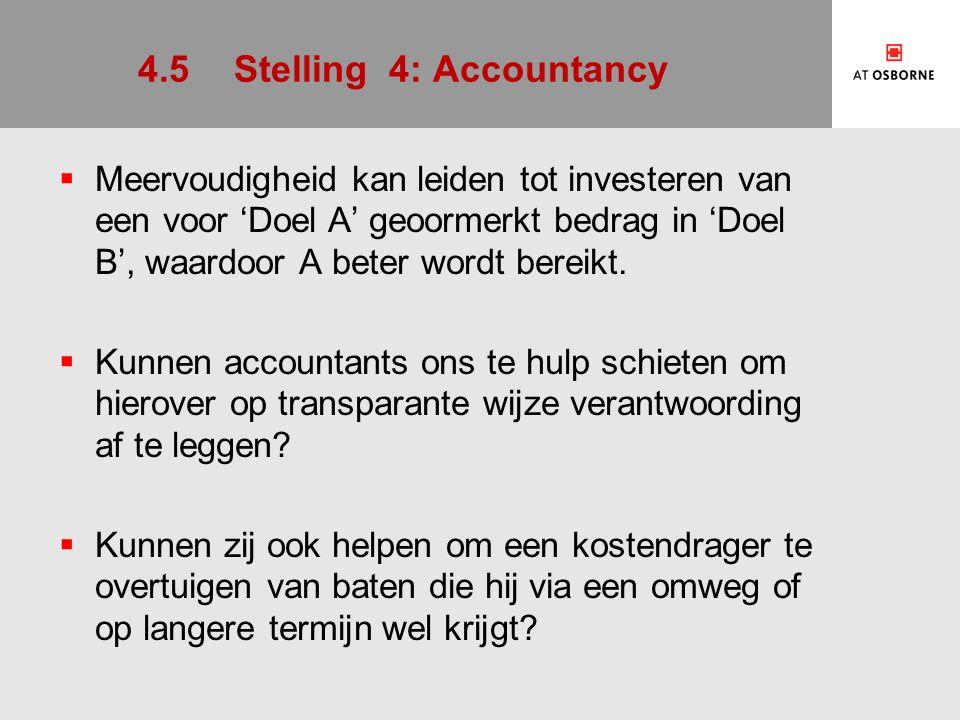 4.5Stelling 4: Accountancy  Meervoudigheid kan leiden tot investeren van een voor 'Doel A' geoormerkt bedrag in 'Doel B', waardoor A beter wordt bereikt.