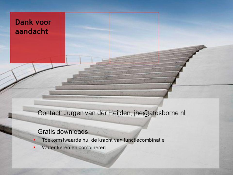 Contact: Jurgen van der Heijden, jhe@atosborne.nl Gratis downloads:  Toekomstwaarde nu, de kracht van functiecombinatie  Water keren en combineren Dank voor aandacht