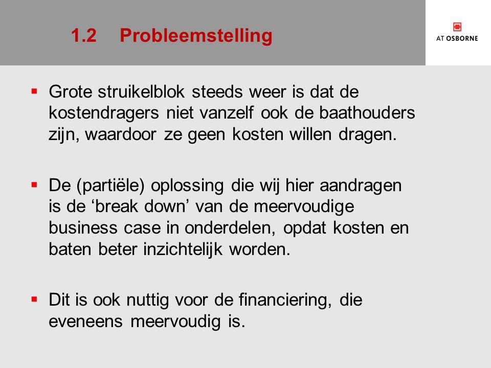 1.2Probleemstelling  Grote struikelblok steeds weer is dat de kostendragers niet vanzelf ook de baathouders zijn, waardoor ze geen kosten willen dragen.