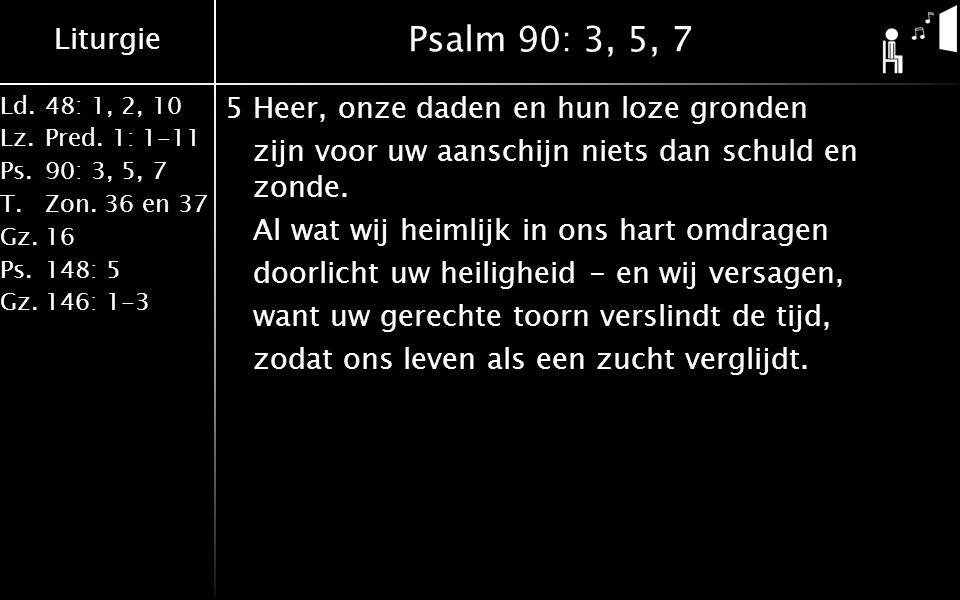 Liturgie Ld.48: 1, 2, 10 Lz.Pred. 1: 1-11 Ps.90: 3, 5, 7 T.