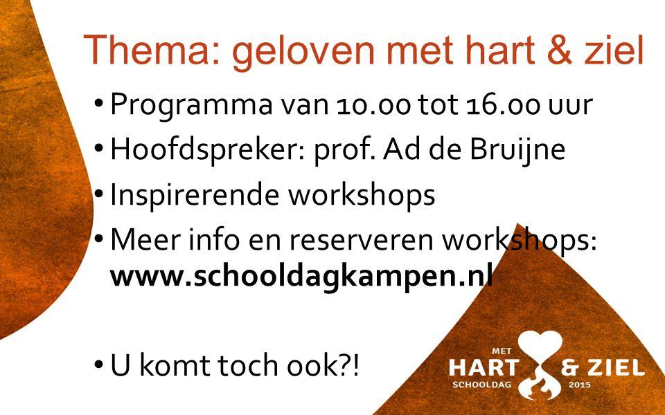 Thema: geloven met hart & ziel Programma van 10.00 tot 16.00 uur Hoofdspreker: prof.