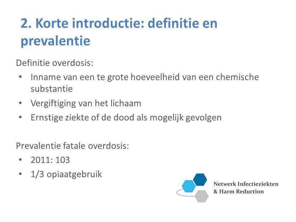 2. Korte introductie: definitie en prevalentie Definitie overdosis: Inname van een te grote hoeveelheid van een chemische substantie Vergiftiging van