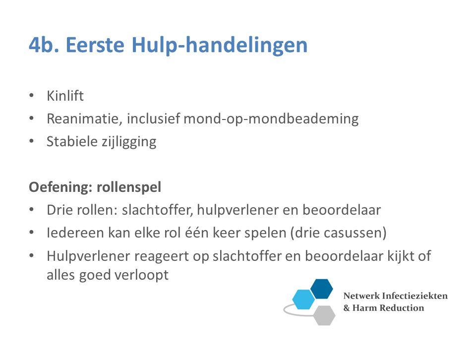 4b. Eerste Hulp-handelingen Kinlift Reanimatie, inclusief mond-op-mondbeademing Stabiele zijligging Oefening: rollenspel Drie rollen: slachtoffer, hul