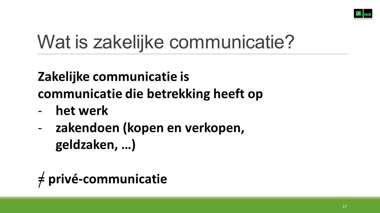 Wat is zakelijke communicatie? Zakelijke communicatie is communicatie die betrekking heeft op -het werk -zakendoen (kopen en verkopen, geldzaken, …) =