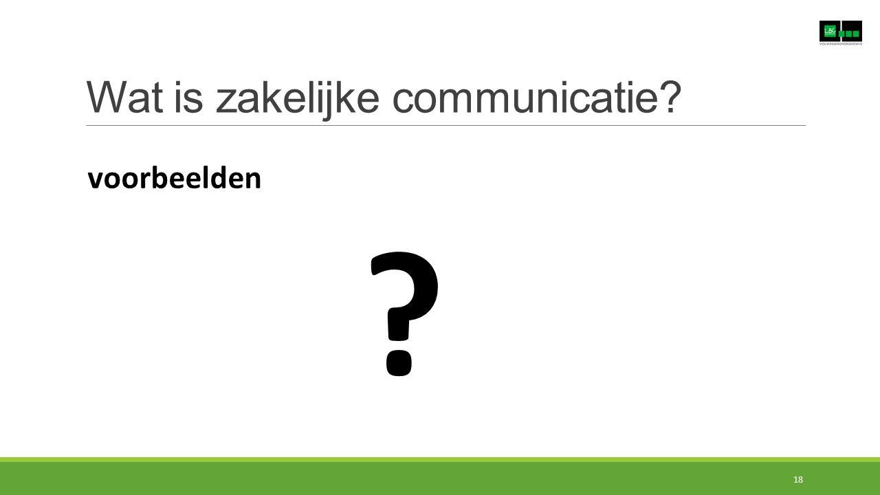 Wat is zakelijke communicatie? voorbeelden ? 18