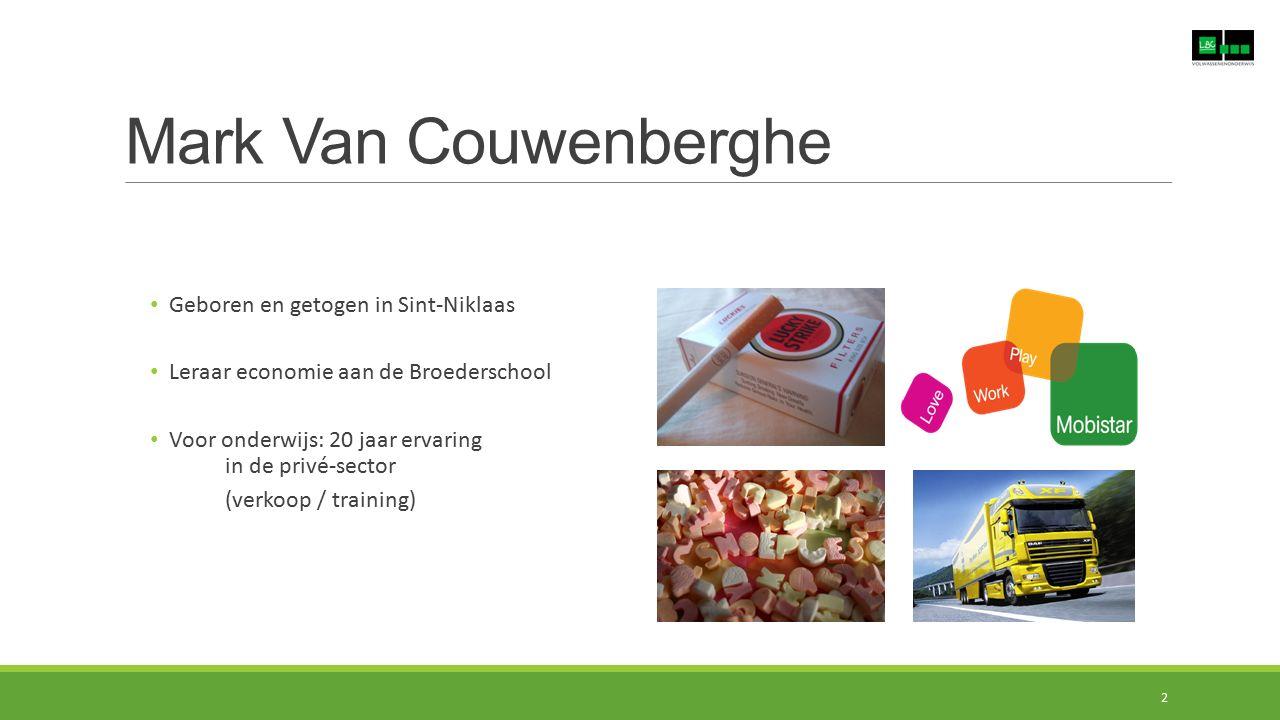 Mark Van Couwenberghe Geboren en getogen in Sint-Niklaas Leraar economie aan de Broederschool Voor onderwijs: 20 jaar ervaring in de privé-sector (ver