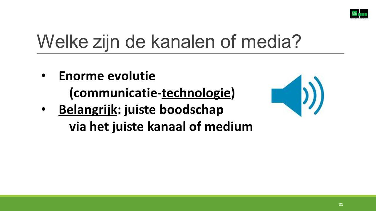 Welke zijn de kanalen of media? Enorme evolutie (communicatie-technologie) Belangrijk: juiste boodschap via het juiste kanaal of medium 31