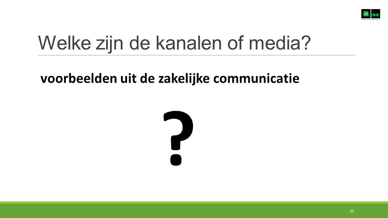 Welke zijn de kanalen of media? ? voorbeelden uit de zakelijke communicatie 35