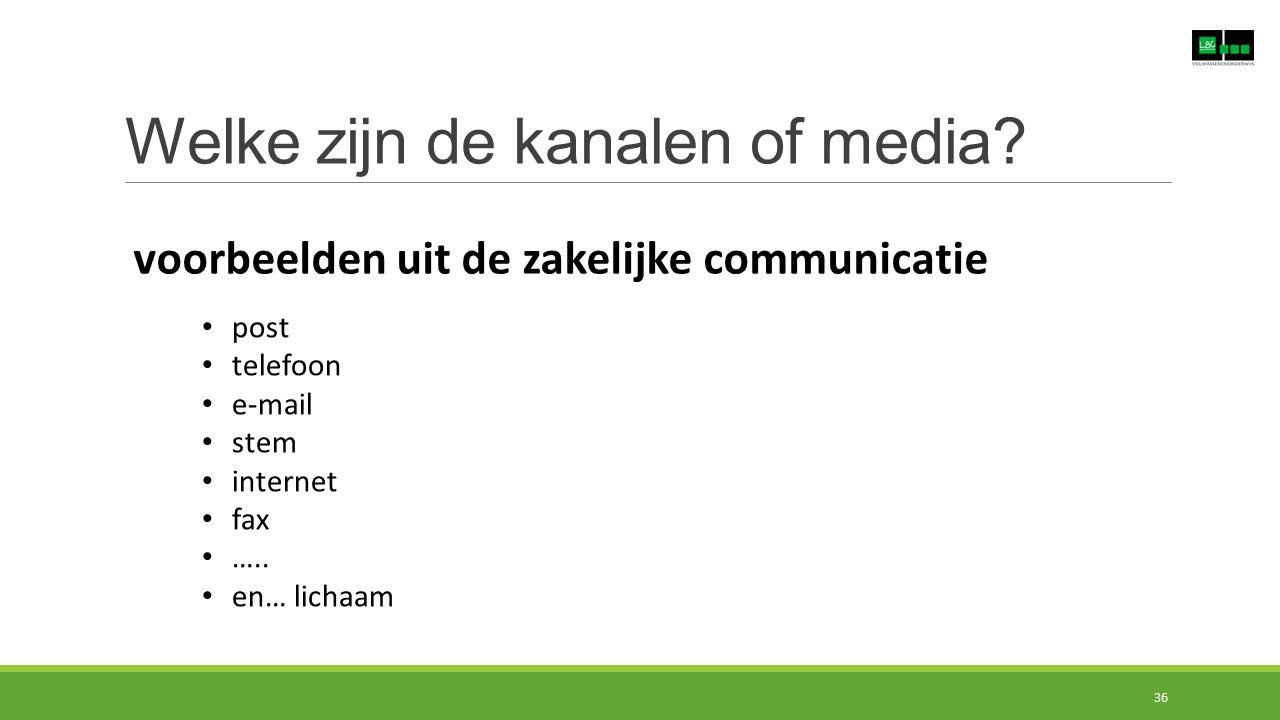 Welke zijn de kanalen of media? voorbeelden uit de zakelijke communicatie post telefoon e-mail stem internet fax ….. en… lichaam 36
