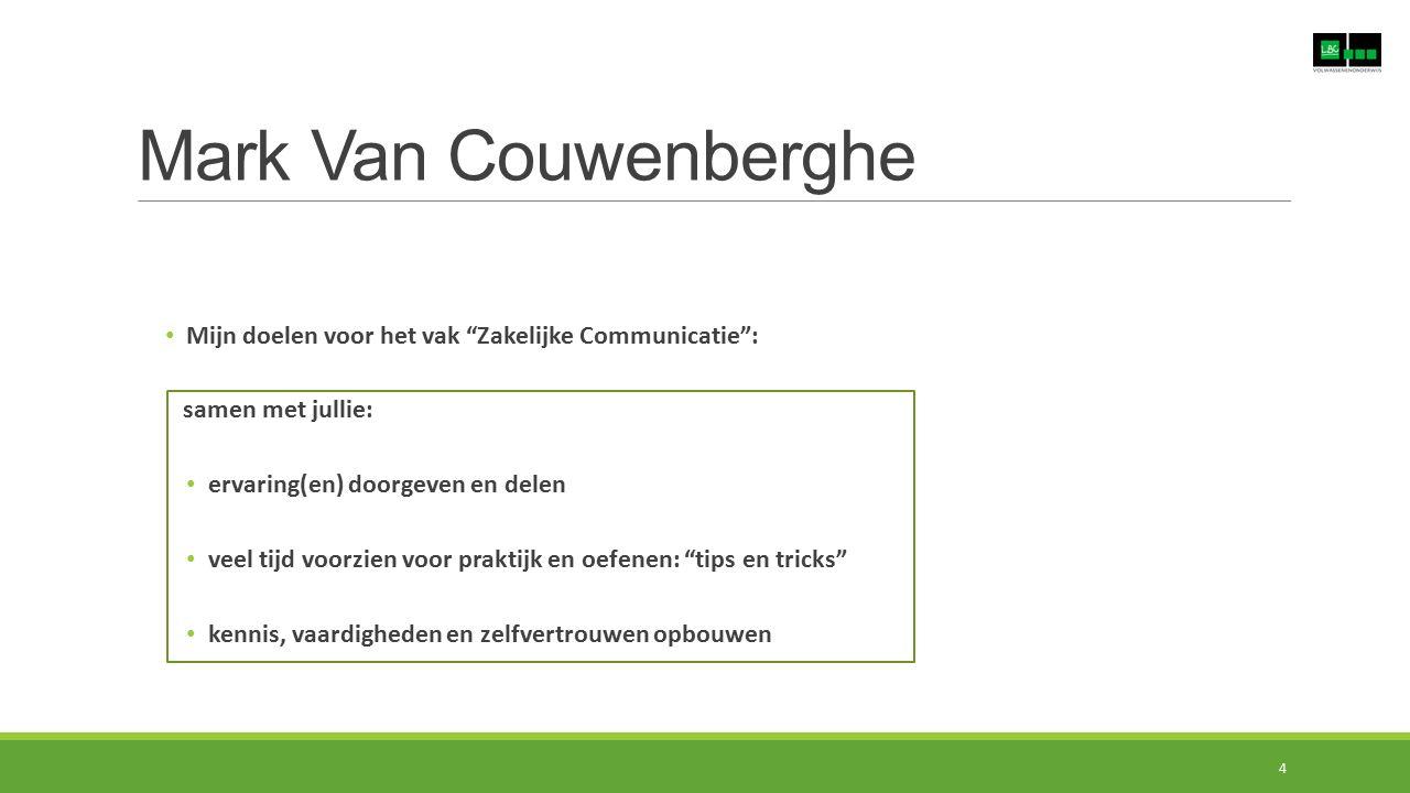 """Mark Van Couwenberghe Mijn doelen voor het vak """"Zakelijke Communicatie"""": samen met jullie: ervaring(en) doorgeven en delen veel tijd voorzien voor pra"""