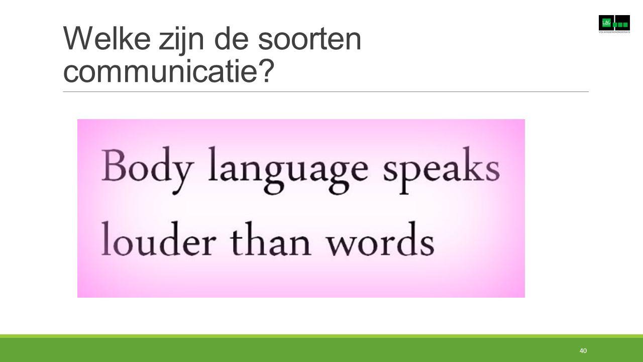 Welke zijn de soorten communicatie? 40
