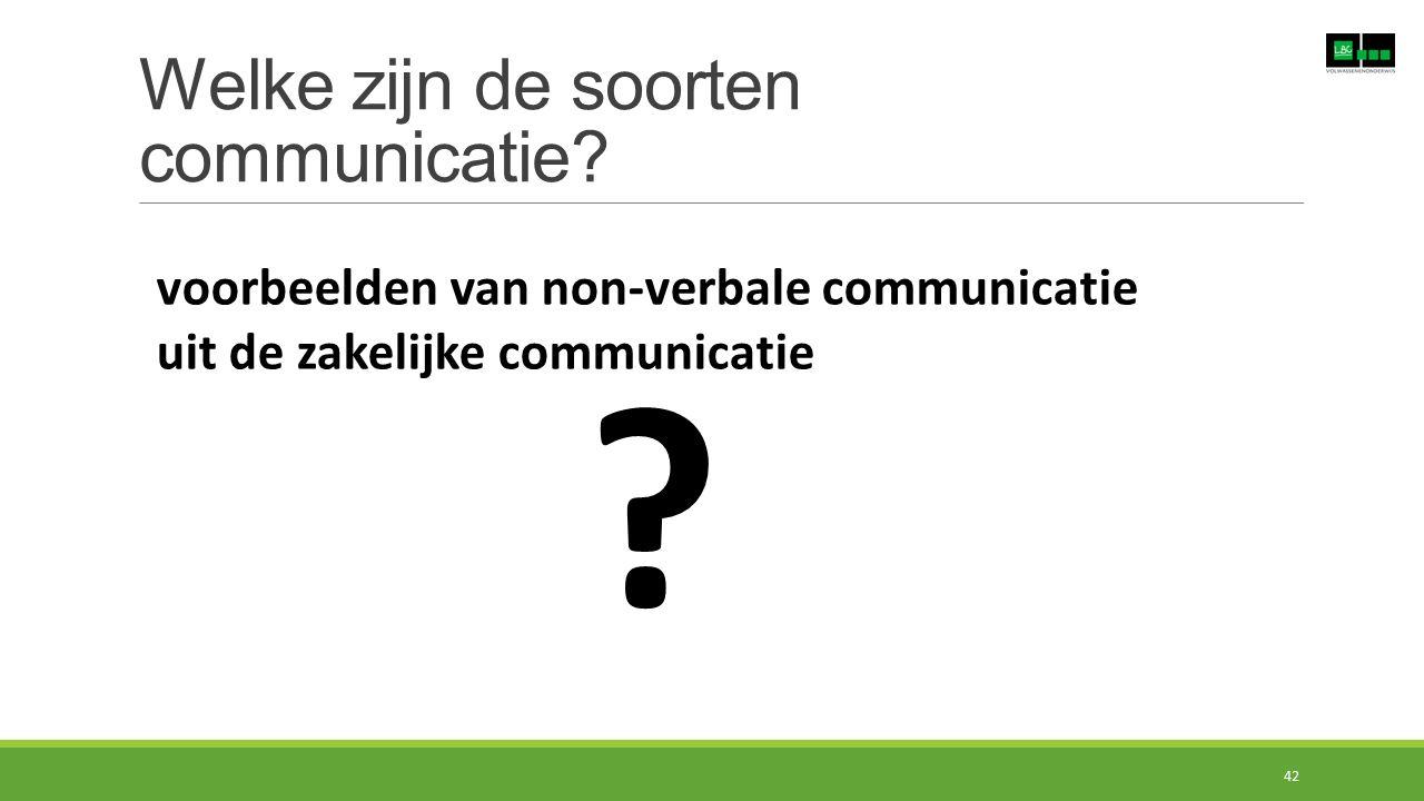 Welke zijn de soorten communicatie? voorbeelden van non-verbale communicatie uit de zakelijke communicatie ? 42