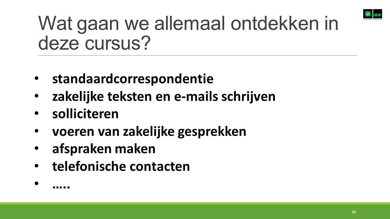 Wat gaan we allemaal ontdekken in deze cursus? standaardcorrespondentie zakelijke teksten en e-mails schrijven solliciteren voeren van zakelijke gespr