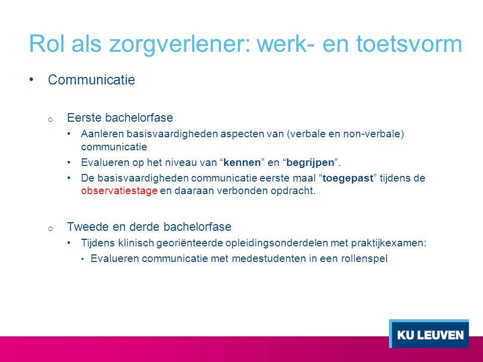 Rol als zorgverlener: werk- en toetsvorm Communicatie o Eerste bachelorfase Aanleren basisvaardigheden aspecten van (verbale en non-verbale) communica
