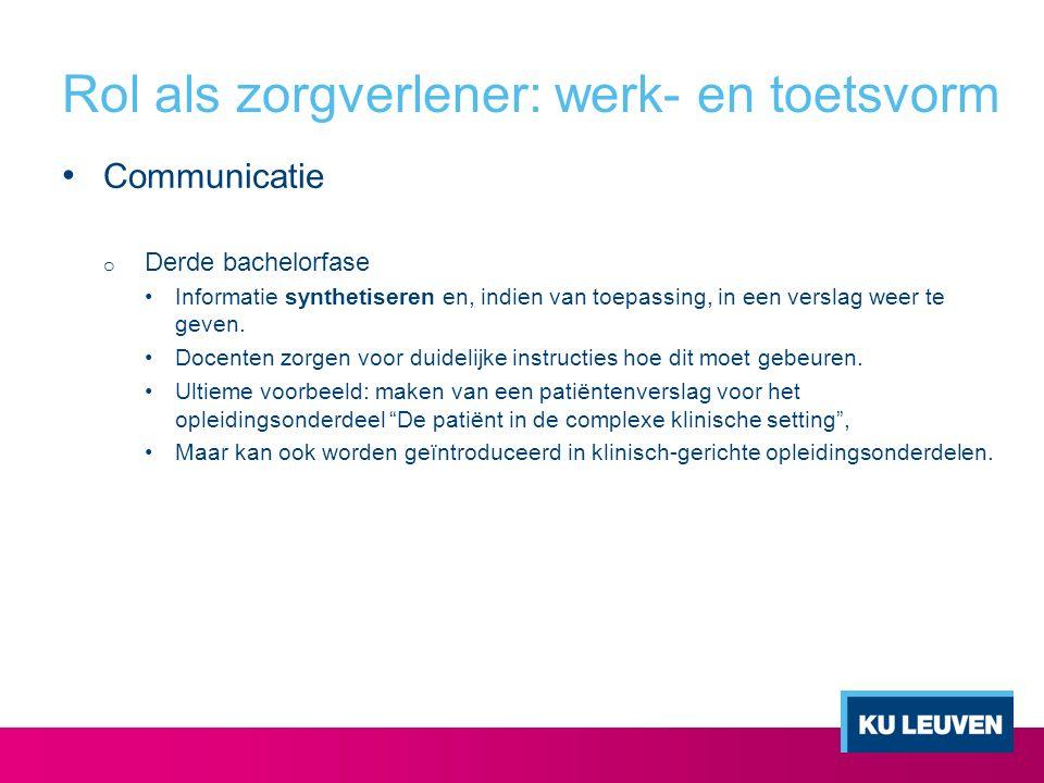 Rol als zorgverlener: werk- en toetsvorm Communicatie o Derde bachelorfase Informatie synthetiseren en, indien van toepassing, in een verslag weer te geven.