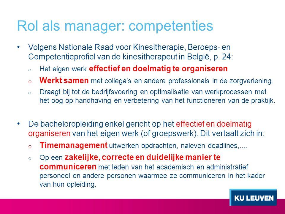 Rol als manager: competenties Volgens Nationale Raad voor Kinesitherapie, Beroeps- en Competentieprofiel van de kinesitherapeut in België, p. 24: o He