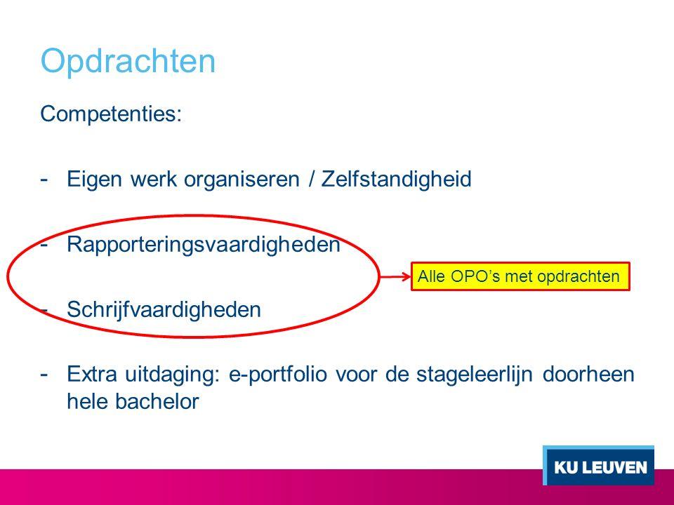 Opdrachten Competenties: - Eigen werk organiseren / Zelfstandigheid - Rapporteringsvaardigheden - Schrijfvaardigheden - Extra uitdaging: e-portfolio v