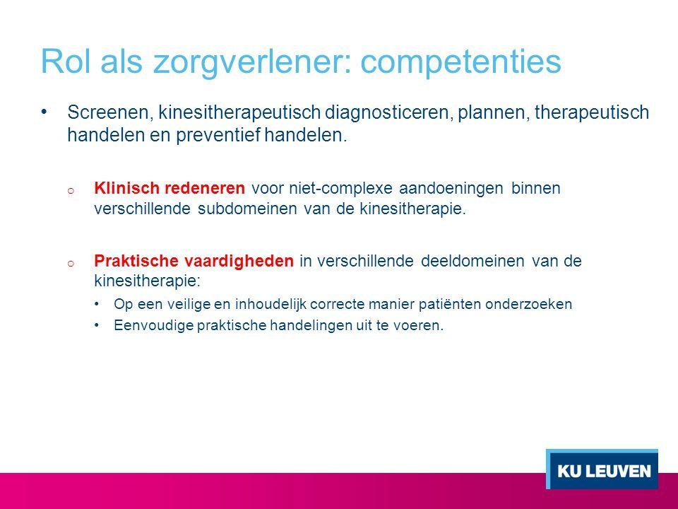 Rol als zorgverlener: competenties Screenen, kinesitherapeutisch diagnosticeren, plannen, therapeutisch handelen en preventief handelen. o Klinisch re