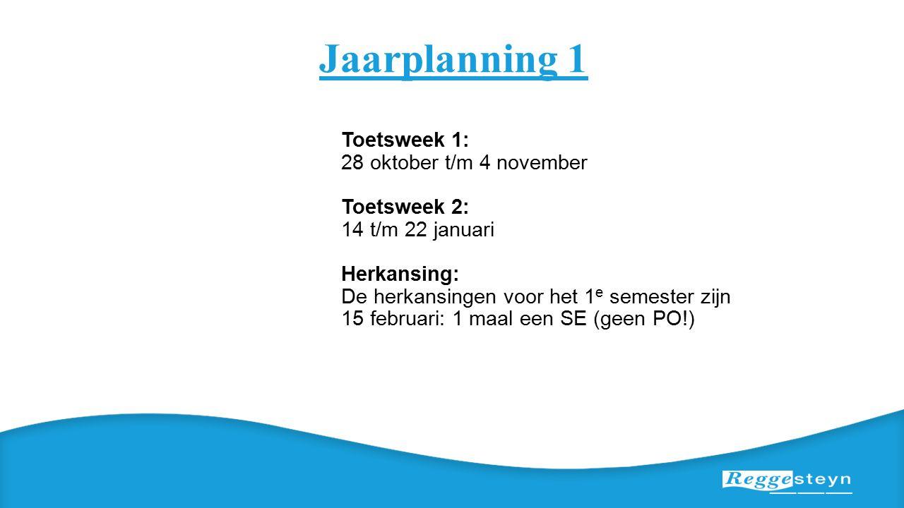 Jaarplanning 1 Toetsweek 1: 28 oktober t/m 4 november Toetsweek 2: 14 t/m 22 januari Herkansing: De herkansingen voor het 1 e semester zijn 15 februari: 1 maal een SE (geen PO!)