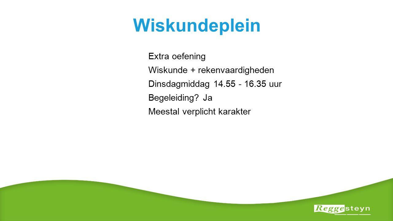 Wiskundeplein Extra oefening Wiskunde + rekenvaardigheden Dinsdagmiddag 14.55 - 16.35 uur Begeleiding.