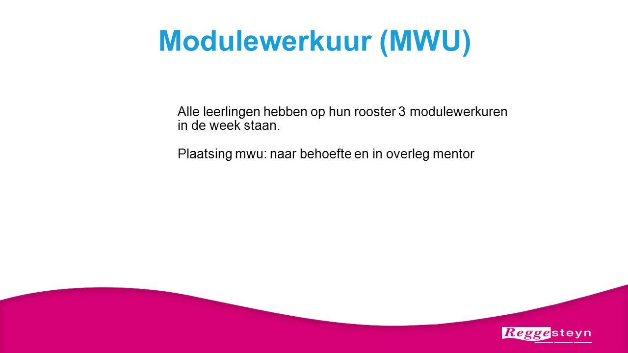 Modulewerkuur (MWU) Alle leerlingen hebben op hun rooster 3 modulewerkuren in de week staan.
