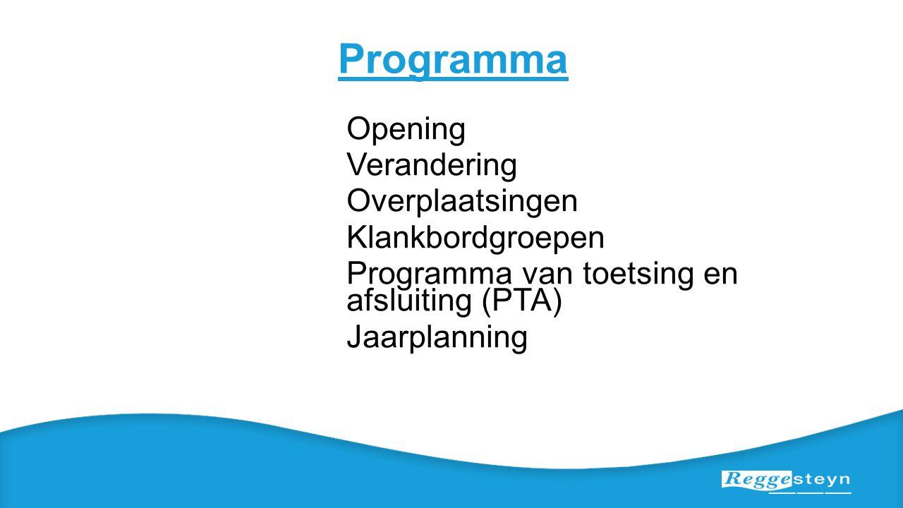 Programma Opening Verandering Overplaatsingen Klankbordgroepen Programma van toetsing en afsluiting (PTA) Jaarplanning