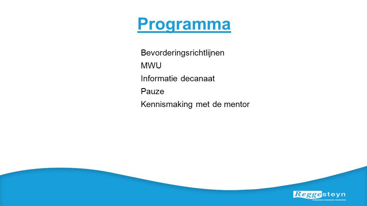 Programma Bevorderingsrichtlijnen MWU Informatie decanaat Pauze Kennismaking met de mentor