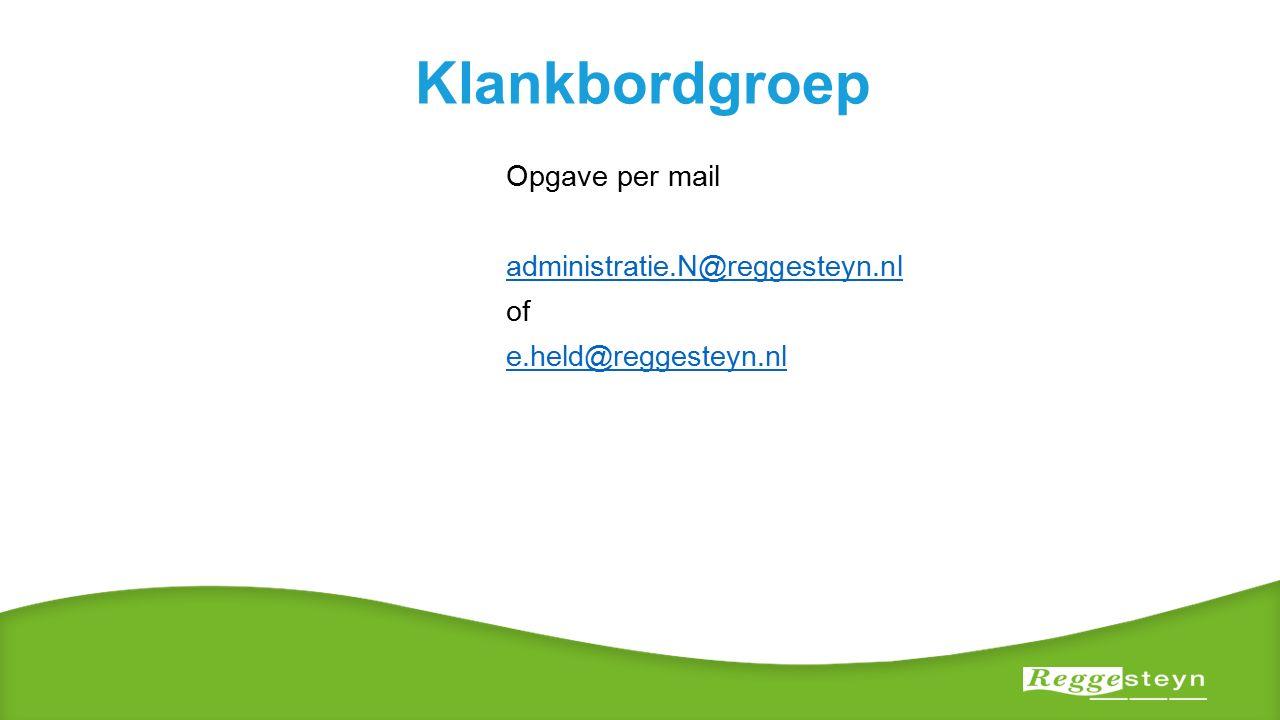 Klankbordgroep Opgave per mail administratie.N@reggesteyn.nl of e.held@reggesteyn.nl