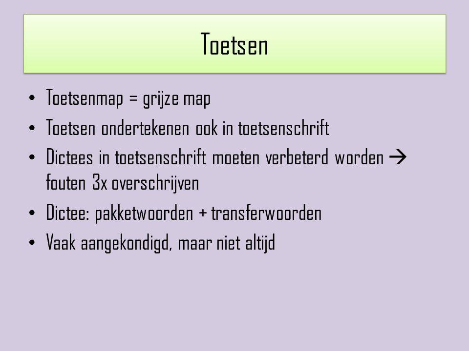 Toetsen Toetsenmap = grijze map Toetsen ondertekenen ook in toetsenschrift Dictees in toetsenschrift moeten verbeterd worden  fouten 3x overschrijven
