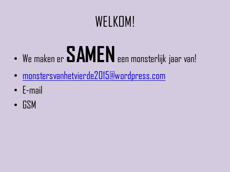 WELKOM! We maken er SAMEN een monsterlijk jaar van! monstersvanhetvierde2015@wordpress.com E-mail GSM