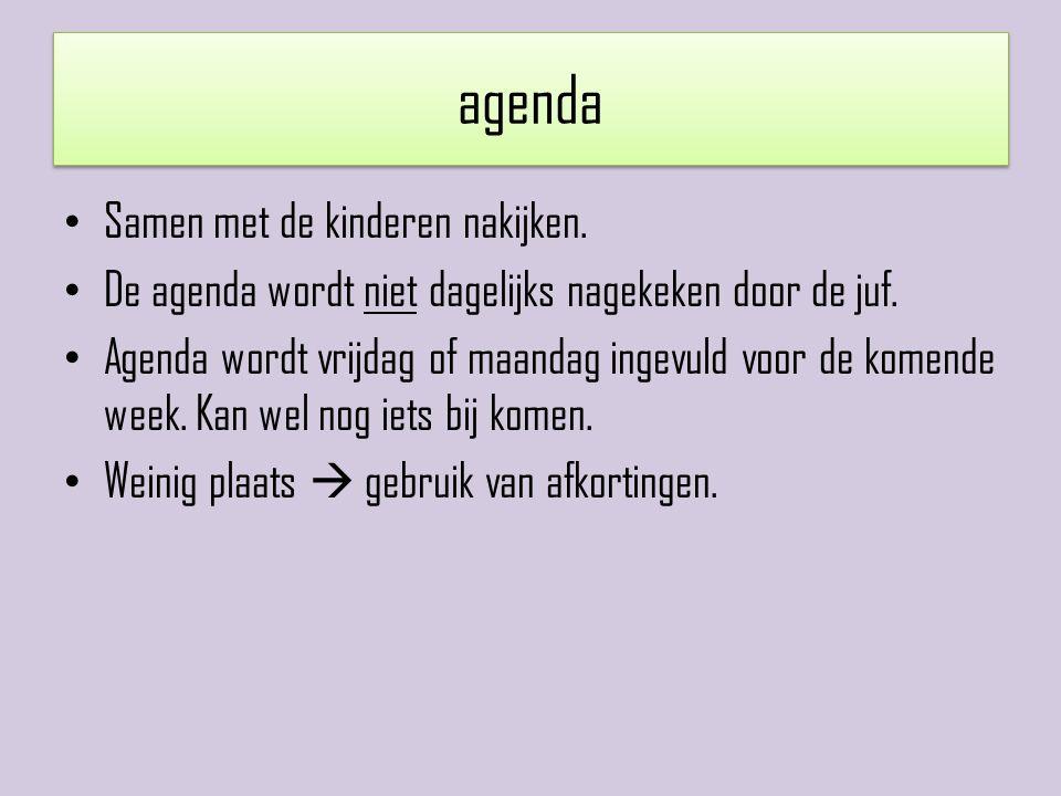 agenda Samen met de kinderen nakijken. De agenda wordt niet dagelijks nagekeken door de juf. Agenda wordt vrijdag of maandag ingevuld voor de komende