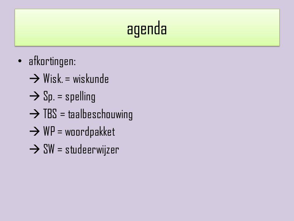 agenda afkortingen:  Wisk. = wiskunde  Sp. = spelling  TBS = taalbeschouwing  WP = woordpakket  SW = studeerwijzer