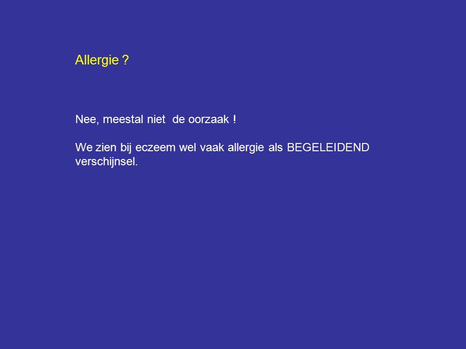 Allergie ? Nee, meestal niet de oorzaak ! We zien bij eczeem wel vaak allergie als BEGELEIDEND verschijnsel.