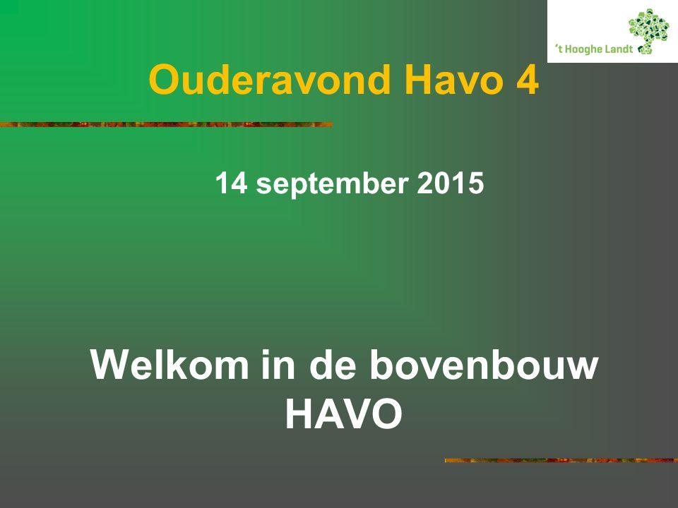 Ouderavond Havo 4 14 september 2015 Welkom in de bovenbouw HAVO