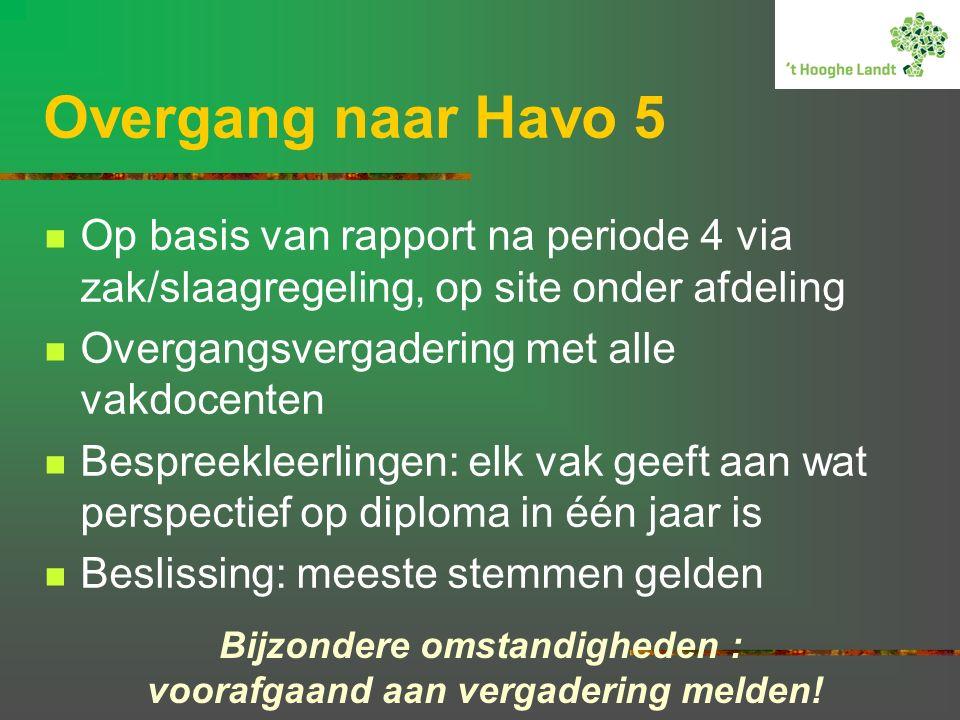 Exameneisen landelijk HAVO Het onafgeronde gemiddelde van de centraal examencijfers (CE) moet tenminste 5,5 zijn Maximaal één 5 als eindcijfer (het gemiddelde van het SE en het CE) mag worden gescoord voor de kernvakken Nederlands, Engels, wiskunde Rekenen