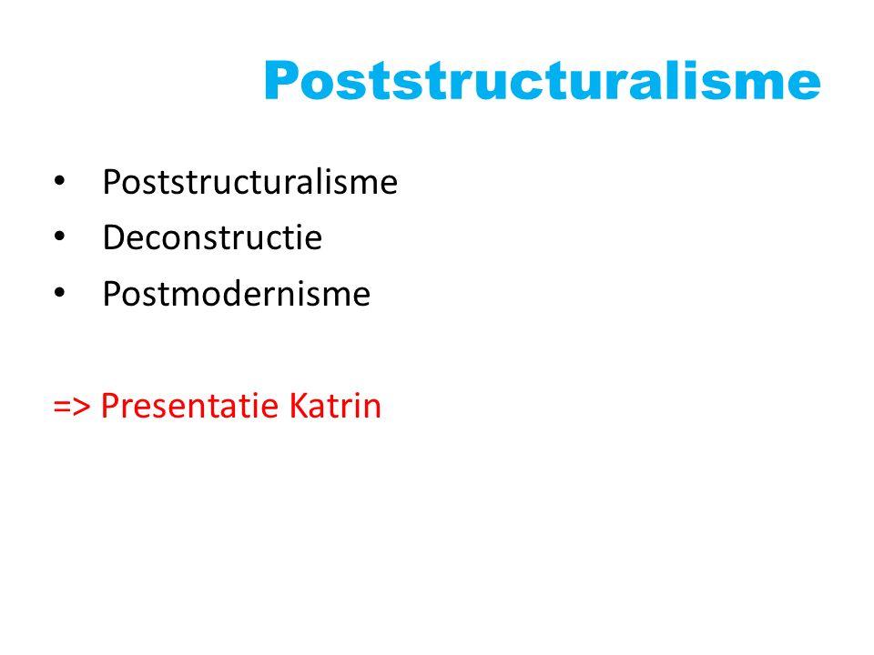Poststructuralisme Deconstructie Postmodernisme => Presentatie Katrin