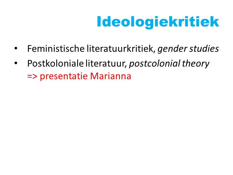 Ideologiekritiek Feministische literatuurkritiek, gender studies Postkoloniale literatuur, postcolonial theory => presentatie Marianna