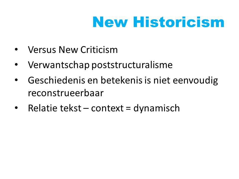Versus New Criticism Verwantschap poststructuralisme Geschiedenis en betekenis is niet eenvoudig reconstrueerbaar Relatie tekst – context = dynamisch