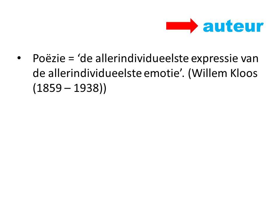 auteur Poëzie = 'de allerindividueelste expressie van de allerindividueelste emotie'. (Willem Kloos (1859 – 1938))