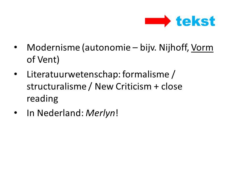 tekst Modernisme (autonomie – bijv. Nijhoff, Vorm of Vent) Literatuurwetenschap: formalisme / structuralisme / New Criticism + close reading In Nederl