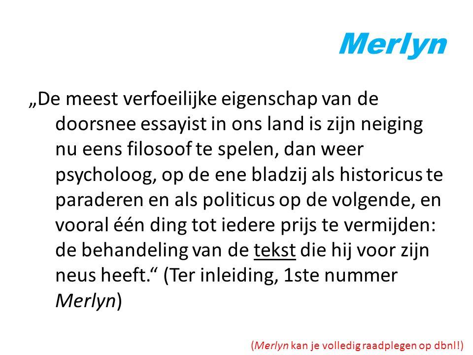 """Merlyn """"De meest verfoeilijke eigenschap van de doorsnee essayist in ons land is zijn neiging nu eens filosoof te spelen, dan weer psycholoog, op de e"""