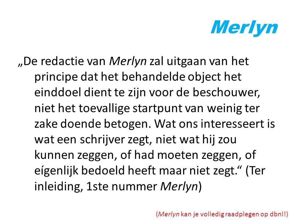 """Merlyn """"De redactie van Merlyn zal uitgaan van het principe dat het behandelde object het einddoel dient te zijn voor de beschouwer, niet het toevalli"""