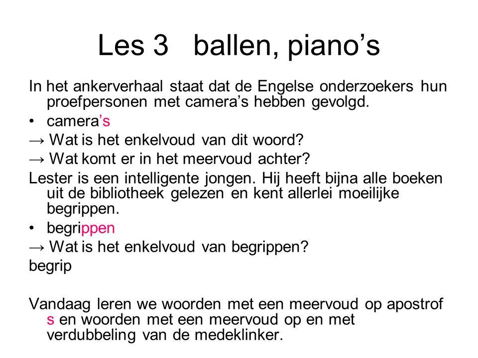 Les 3ballen, piano's In het ankerverhaal staat dat de Engelse onderzoekers hun proefpersonen met camera's hebben gevolgd. camera's → Wat is het enkelv