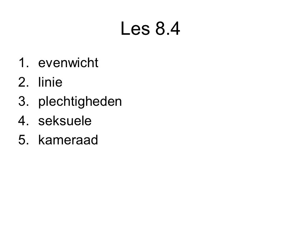 Les 8.4 1.evenwicht 2.linie 3.plechtigheden 4.seksuele 5.kameraad