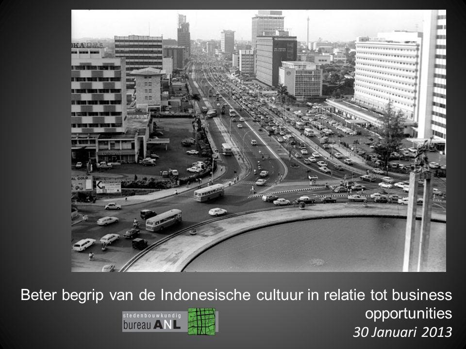 Beter begrip van de Indonesische cultuur in relatie tot business opportunities 30 Januari 2013